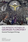 The Patristic Witness of Georges Florovsky : Essential Theological Writings - eBook