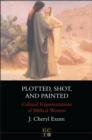 Plotted, Shot, and Painted : Cultural Representations of Biblical Women - eBook