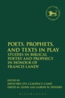 Poets, Prophets, and Texts in Play : Studies in Biblical Poetry and Prophecy in Honour of Francis Landy - eBook