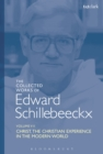 The Collected Works of Edward Schillebeeckx Volume 7 : Christ: The Christian Experience in the Modern World - eBook
