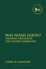 Was Noah Good? : Finding Favour in the Flood Narrative - eBook