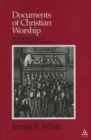 Documents of Christian Worship : Descriptive and Interpretive Sources - eBook