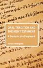 Oral Tradition and the New Testament : A Guide for the Perplexed - eBook