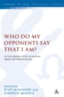 Who Do My Opponents Say That I Am? : An Investigation of the Accusations Against the Historical Jesus - eBook