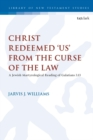 Christ Redeemed 'Us' from the Curse of the Law : A Jewish Martyrological Reading of Galatians 3.13 - eBook