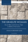 The Israelite Woman : Social Role and Literary Type in Biblical Narrative - eBook