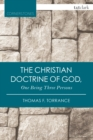 The Christian Doctrine of God, One Being Three Persons - eBook