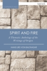 Spirit and Fire : A Thematic Anthology Of The Writings Of Origen - Book