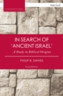 In Search of 'Ancient Israel' : A Study in Biblical Origins - eBook