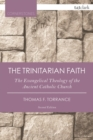 The Trinitarian Faith : The Evangelical Theology of the Ancient Catholic Church - Book