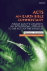 Acts: An Earth Bible Commentary : About Earth's Children: An Ecological Listening to the Acts of the Apostles - Book
