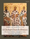 A Global Church History : The Great Tradition through Cultures, Continents and Centuries - eBook
