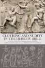 Clothing and Nudity in the Hebrew Bible - eBook