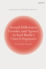 Sexual Difference, Gender, and Agency in Karl Barth's Church Dogmatics - eBook