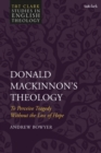 Donald MacKinnon's Theology : To Perceive Tragedy Without the Loss of Hope - eBook