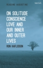 On Solitude, Conscience, Love and Our Inner and Outer Lives - Book