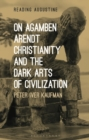 On Agamben, Arendt, Christianity, and the Dark Arts of Civilization - eBook