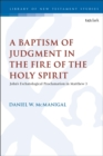 A Baptism of Judgment in the Fire of the Holy Spirit : John s Eschatological Proclamation in Matthew 3 - eBook