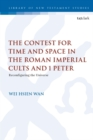 The Contest for Time and Space in the Roman Imperial Cults and 1 Peter : Reconfiguring the Universe - eBook