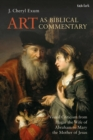 Art as Biblical Commentary : Visual Criticism from Hagar the Wife of Abraham to Mary the Mother of Jesus - eBook