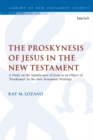 "The Proskynesis of Jesus in the New Testament : A Study on the Significance of Jesus as an Object of ""Proskuneo"" in the New Testament Writings - eBook"