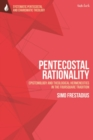 Pentecostal Rationality : Epistemology and Theological Hermeneutics in the Foursquare Tradition - Book
