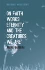 On Faith, Works, Eternity and the Creatures We Are - eBook