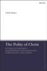 The Polity of Christ : Studies on Dietrich Bonhoeffer's Chalcedonian Christology and Ethics - Book
