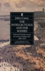The Intellectuals and the Masses : Pride and Prejudice Among the Literary Intelligentsia 1880-1939 - Book