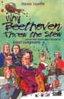 Why Beethoven Threw the Stew : And Lots More Stories About the Lives of Great Composers - Book