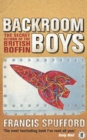 Backroom Boys : The Secret Return of the British Boffin - Book