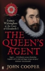 The Queen's Agent : Francis Walsingham at the Court of Elizabeth I - Book