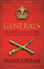 Generals : Ten British Commanders who Shaped the World - Book