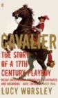 Cavalier : The Story Of A 17th Century Playboy - Book