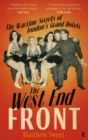The West End Front : The Wartime Secrets of London's Grand Hotels - Book
