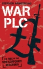 War plc : The Rise of the New Corporate Mercenary - Book