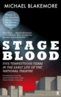 Stage Blood : Five tempestuous years in the early life of the National Theatre - Book
