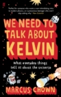 We Need to Talk About Kelvin : What everyday things tell us about the universe - Book