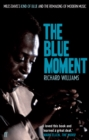 The Blue Moment : Miles Davis's Kind of Blue and the Remaking of Modern Music - Book