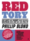 Red Tory : How Left and Right have Broken Britain and How we can Fix It - Book