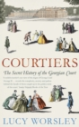 Courtiers : The Secret History of the Georgian Court - eBook
