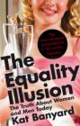 The Equality Illusion : The Truth About Women and Men Today - eBook
