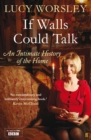 If Walls Could Talk : An intimate history of the home - eBook