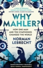 Why Mahler? : How One Man and Ten Symphonies Changed the World - Book