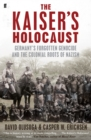 The Kaiser's Holocaust : Germany's Forgotten Genocide and the Colonial Roots of Nazism - eBook