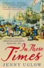 In These Times : Living in Britain through Napoleon's Wars, 1793-1815 - Book