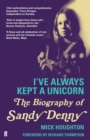 I've Always Kept a Unicorn : The Biography of Sandy Denny - Book
