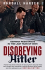 Disobeying Hitler : German Resistance in the Last Year of WWII - Book