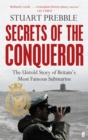 Secrets of the Conqueror : The Untold Story of Britain's Most Famous Submarine - Book