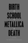 Birth School Metallica Death : Vol I - Book